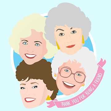 The Golden Girls Thank You For Being A Friend by kathleenfrank