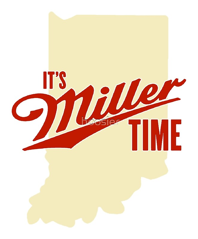 Its Miller Time Indiana\