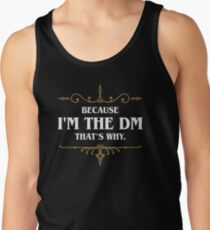 Because I'm the DM - Game Master Dungeons Crawler and Dragons Slayer Tank Top