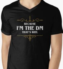 Because I'm the DM - Dungeon Master Dungeons and Dragons - D&D Inspired Men's V-Neck T-Shirt