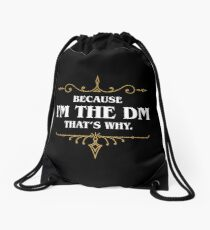 Because I'm the DM Game Master Quotes Tabletop RPG Drawstring Bag