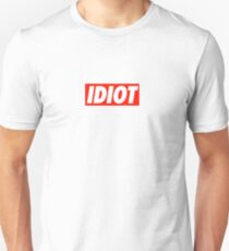 Idiot - Shirt Unisex T-Shirt