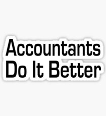 Accountants Do It Better - Funny Accounting T Shirt  Sticker