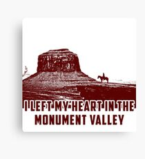 I Left my heart in the Monument Valley Canvas Print