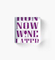 run now wine later Acrylic Block