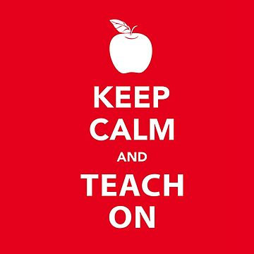 Keep Calm and Teach On by garigots