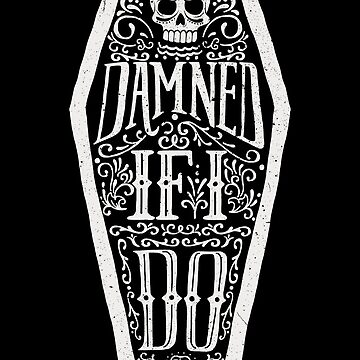 Damned If I Do by kdigraphics