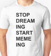 Stop Dreaming Start Memeing Unisex T-Shirt