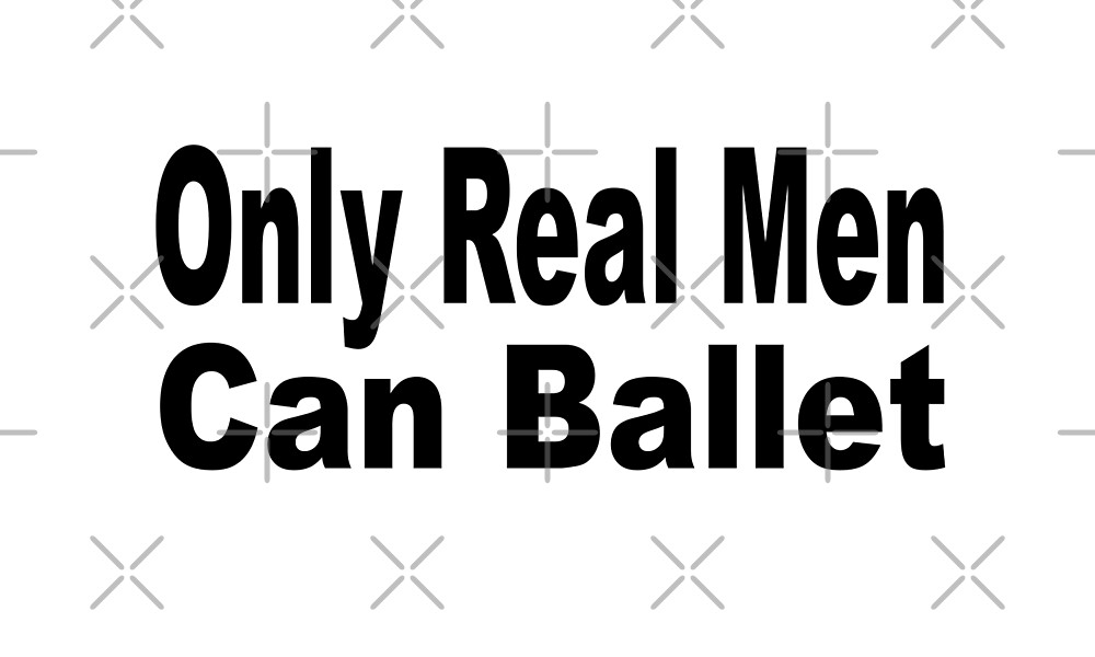 Only Real Men Can Ballet - Funny Ballet T Shirt  by greatshirts