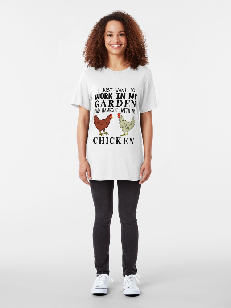 Alternate view of I Just Want To Work In My Garden And Hangout With My Chicken Slim Fit T-Shirt