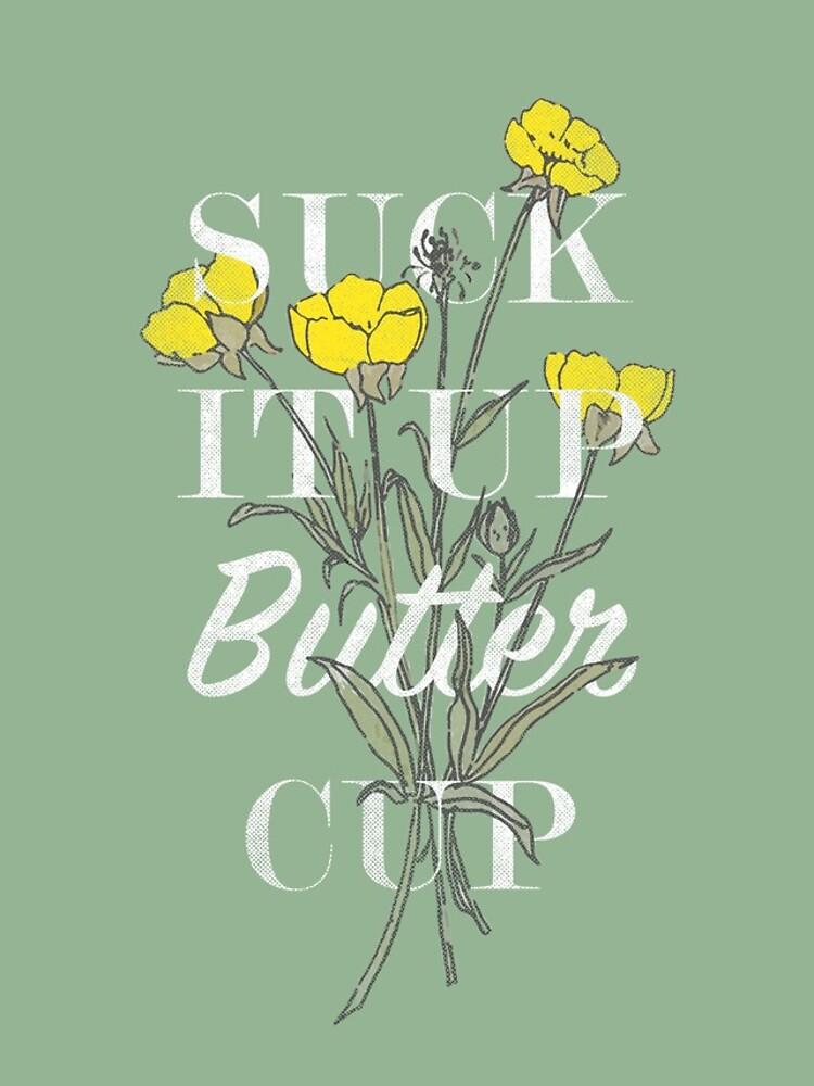 Suck it Up Buttercup by ZekeTucker
