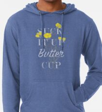 Sudadera con capucha ligera Suck it Up Buttercup