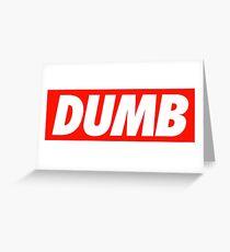 Dumb - Shirt Greeting Card