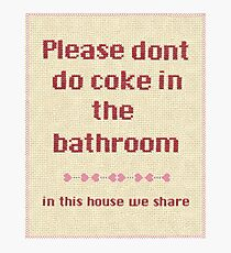 Please... dont do coke in the bathroom Photographic Print