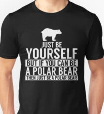 Be Yourself, But If You Can Be A Polar Bear... Unisex T-Shirt