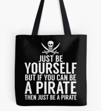 Be Yourself, But Be A Pirate Tote Bag