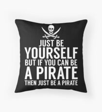 Be Yourself, But Be A Pirate Throw Pillow