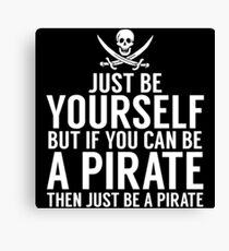 Be Yourself, But Be A Pirate Canvas Print