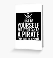 Be Yourself, But Be A Pirate Greeting Card