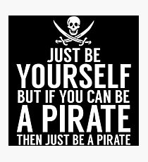 Be Yourself, But Be A Pirate Photographic Print