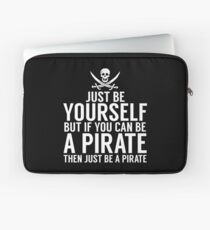 Be Yourself, But Be A Pirate Laptop Sleeve