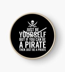 Be Yourself, But Be A Pirate Clock
