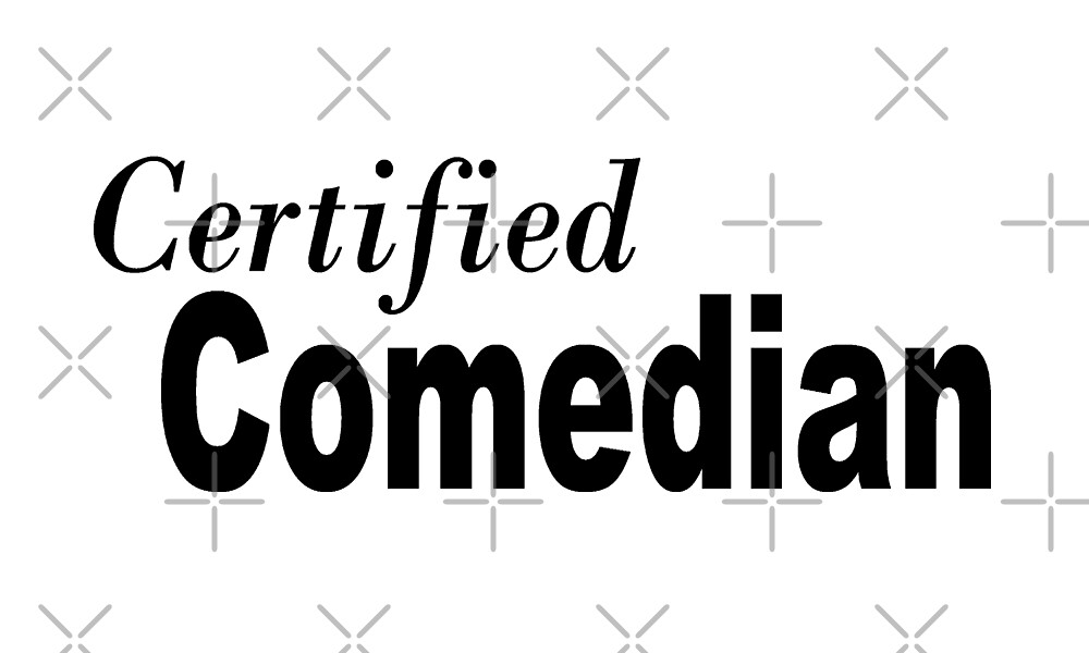 Certified Comedian - Funny Comedian T Shirt  by greatshirts