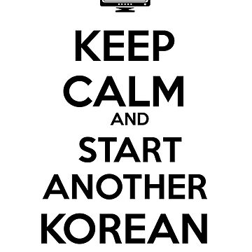 Keep Calm and start another Korean Drama by Hisoka