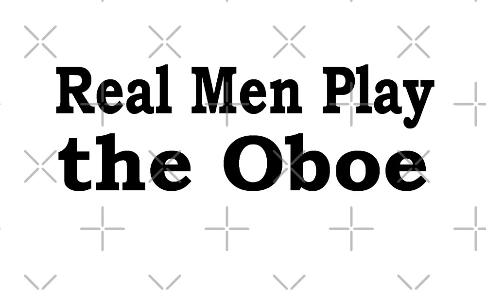 Real Men Play The Oboe - Funny Oboe T Shirt by greatshirts