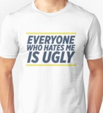 Everyone Who Hates Me Is Ugly Unisex T-Shirt