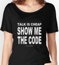 TALK IS CHEAP. SHOW ME THE CODE. Women's Relaxed Fit T-Shirt