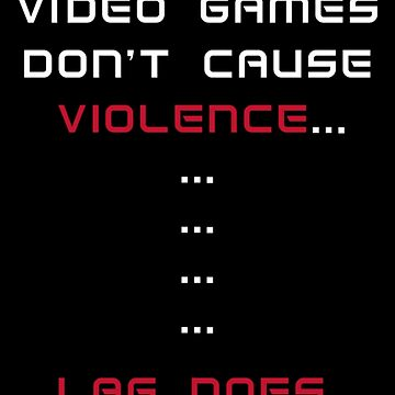 Video Games Don't Cause Violence by Derp234