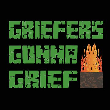 GRIEFERS GONNA GRIEF Gamers Video Game Players E-sports by MIGHTYSUN