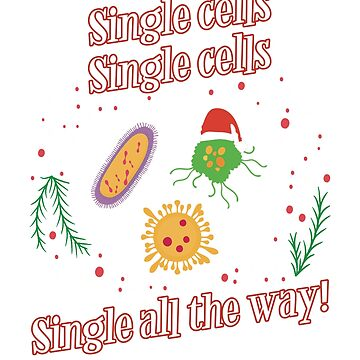 SINGLE CELLS Funny Biology Biologist Science Christmas by MIGHTYSUN