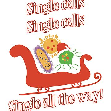 SINGLE CELLS Funny Science Biology Nerd for Christmas by MIGHTYSUN