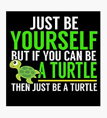 Be Yourself, Be A Turtle Photographic Print