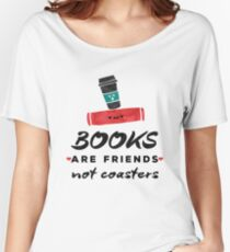Books Are Friends Not Coasters - Librarian Women's Relaxed Fit T-Shirt