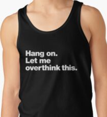 Hang on. Let me overthink this. Tank Top