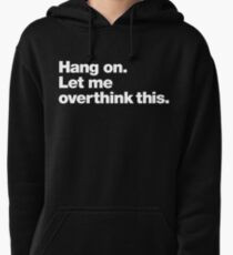 Hang on. Let me overthink this. Pullover Hoodie