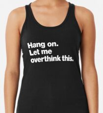 Hang on. Let me overthink this. Women's Tank Top