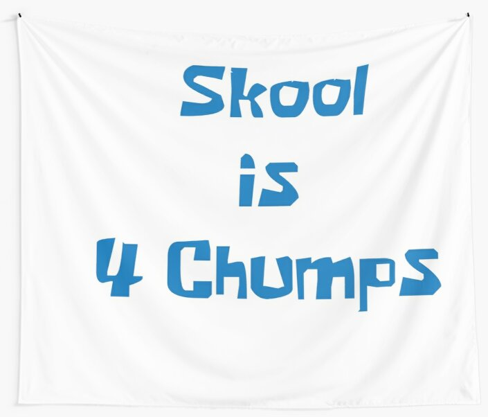 Skool is 4 chumps by P45Designs