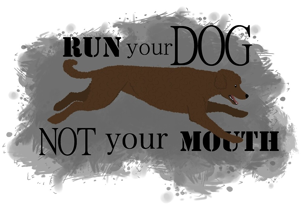 Run Your Dog Not Your Mouth Poodle Brown by Rhett J.