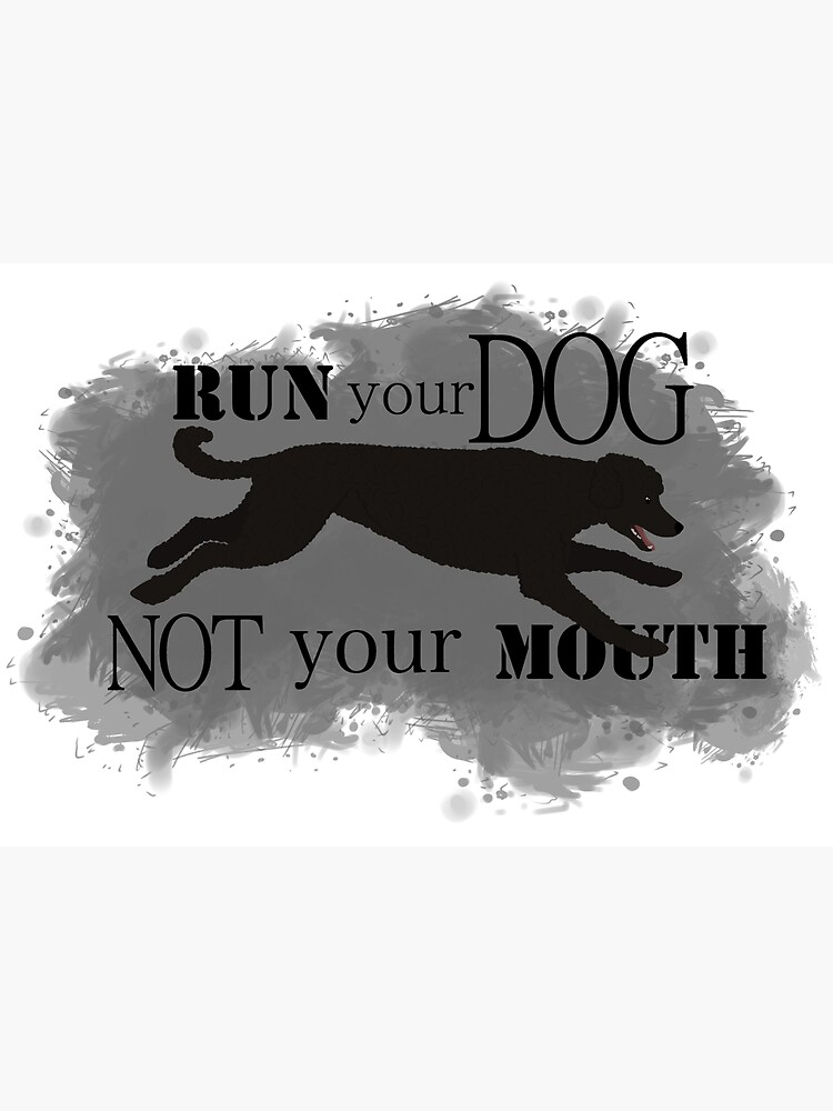 Run Your Dog Not Your Mouth Poodle Black by maretjohnson