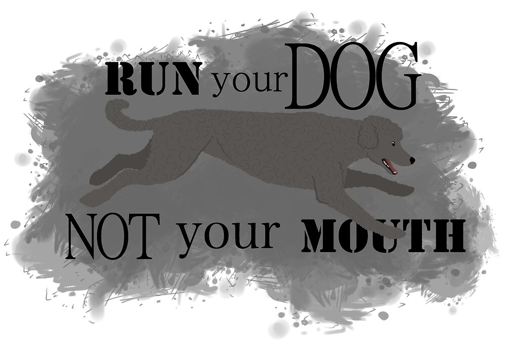 Run Your Dog Not Your Mouth Poodle Grey by Rhett J.