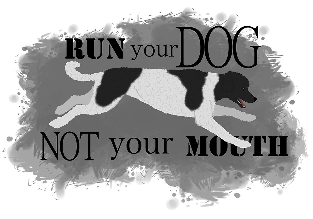 Run Your Dog Not Your Mouth Poodle Parti Black and White by Rhett J.