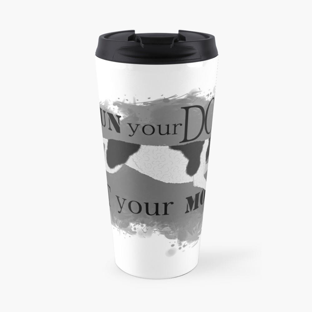 Run Your Dog Not Your Mouth Poodle Parti Black and White Travel Mug