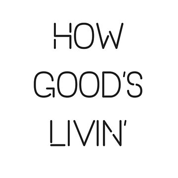 How Good's Livin' by sparksey
