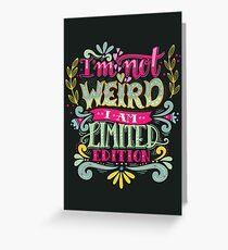 Im not weird, I am limited edition. Greeting Card