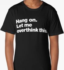 Hang on. Let me overthink this. Long T-Shirt