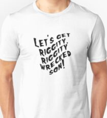 Let's Get Riggity, Riggity Wrecked, Son! Unisex T-Shirt
